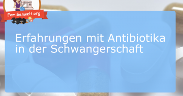 Antibiotika Schwangerschaft Erfahrungen