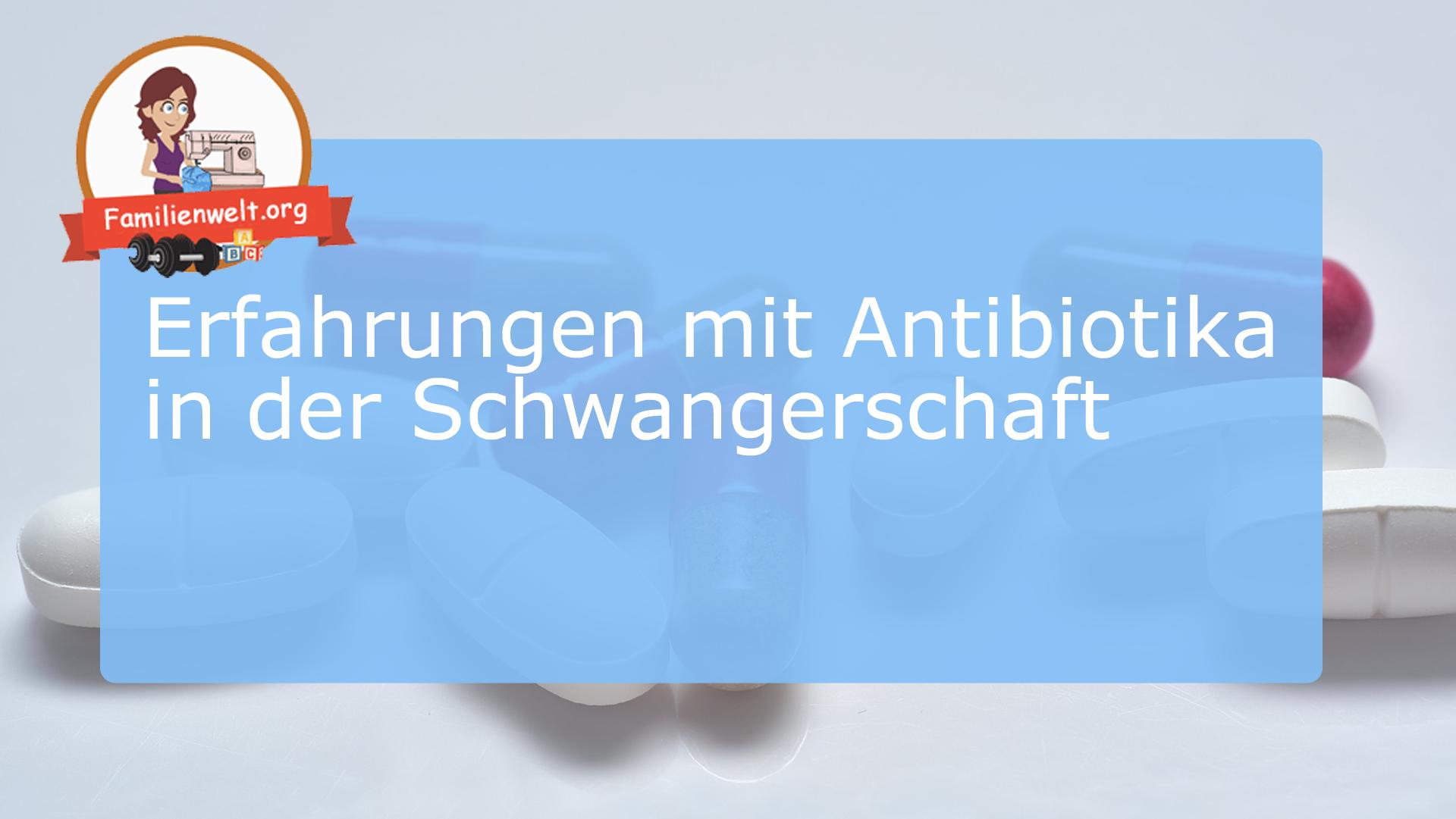 schwanger antibiotika erfahrungen