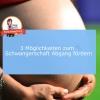 schwangerschaft abgang begünstigen